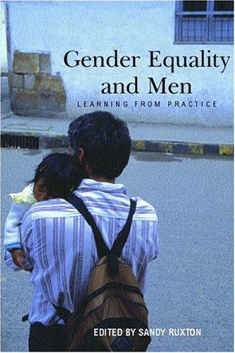 Gender Equality and Men: Learning from Practice Sandy Ruxton