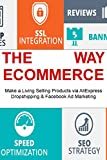 The E-commerce Way: Make a Living Selling Products via AliExpress Dropshipping & Facebook Ad Marketing offers