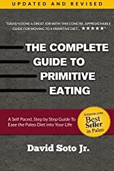 The Complete Guide to Primitive Eating: A self paced, step by step guide to ease the paleo diet into your life. by David Soto Jr. (2015-03-27)