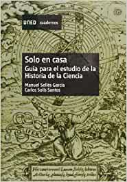 Solo En Casa. Guía Para el Estudio de La Historia de La Ciencia CUADERNOS UNED: Amazon.es: Solís Santos, Carlos, Sellés García, Manuel A.: Libros
