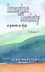 IMAGINE SOCIETY: A POEM A DAY - Volume 7: Jean Mercier's A Poem A Day Series