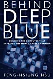Behind Deep Blue: Building The Computer That Defeated The World Chess Champion-Feng-hsiung Hsu