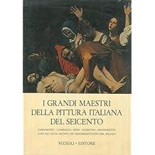 I grandi maestri della pittura italiana del Seicento. Caravaggio - I Carracci - Reni - Guercino - Spagnoletto con gli altri artisti piu' rappresentativi del secolo.