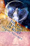 The Real Fantasy of Belief, Angela Sherman, 1463685637