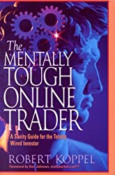 The Mentally Tough Online Trader: A Sanity Guide for the Totally Wired Investor