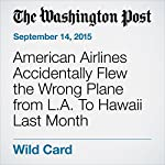 American Airlines Accidentally Flew the Wrong Plane from L.A. To Hawaii Last Month   Abby Phillip