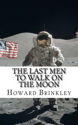 The Last Men to Walk on the Moon: The Story Behind America's Last Walk On the Moon (Last Man To Walk On The Moon)
