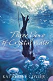 Front cover for the book Three Views of Crystal Water by Katherine Govier
