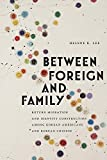 Between Foreign and Family: Return Migration and Identity Construction among Korean Americans and Korean Chinese (Asian American Studies Today)