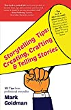 Storytelling Tips : Creating, Crafting and Telling Stories, Goldman, Mark, 1624910505