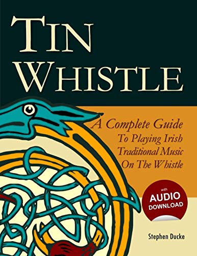 Tin Whistle - A Complete Guide to Playing Irish Traditional Music on the Whistle ()