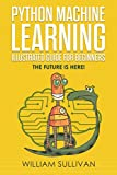 #7: Python Machine Learning Illustrated Guide For Beginners  & Intermediates: The Future Is Here!