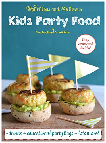 Kids Party Food: Easy, Creative & Healthy