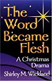 The Word Became Flesh, Shirley Wickland, 078801286X
