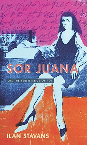 image of Sor Juana: Or, the Persistence of Pop