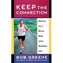 Keep the Connection: Choices for a Better Body and a Healthier Life