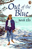 Out of the Blue, Sarah Ellis, 0140380663