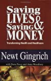 Saving Lives and Saving Money : Transforming Health and Healthcare, Gingrich, Newt and Pavey, Dana, 0970548540