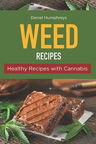 Weed Recipes: Healthy Recipes with Cannabis by Daniel Humphreys