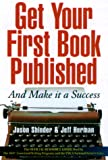 Get Your First Book Published, Jason Schinder and Jeff Herman, 156414450X