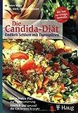 Die Candida-Diät - Endlich Schluss mit Darmpilzen: Der 3-Stufen-Plan zur Darmsanierung. Köstlich und gesund: die 126 besten Rezepte. Patch: Mit Test zur Erfolgskontrolle