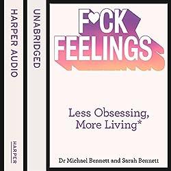 F--k Feelings: Less Obsessing, More Living