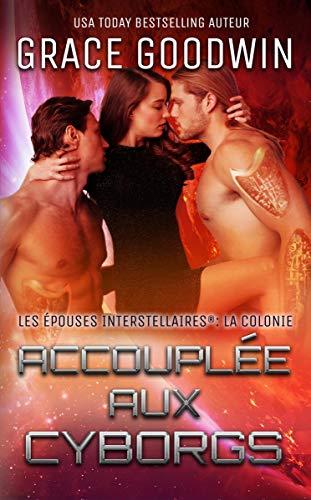 Accouplée aux Cyborgs (Les Épouses Interstellaires: La Colonie t. 2) (French Edition)