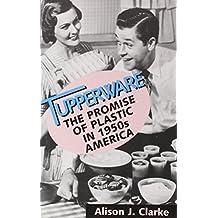 Tupperware: The Promise of Plastic in 1950's America