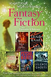 Leave Your World Behind - A Fantasy Fiction Sampler: Five free tasters of other-worldly literary delights, from horror and zombies to spooks and fairies