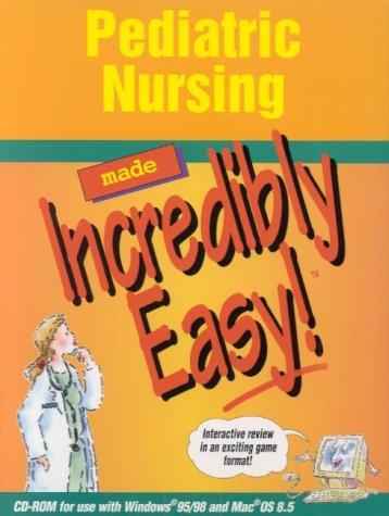 (Pediatric Nursing Made Incredibly Easy! (CD-ROM for Windows and Macintosh))