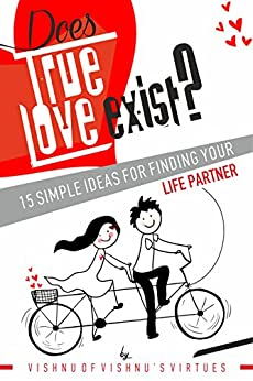 Does True Love Exist?: 15 Simple Ideas for Finding Your Life Partner by [Virtues, Vishnu's]
