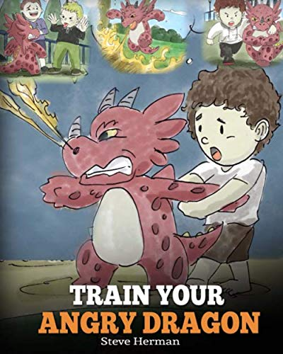 Train Your Angry Dragon: Teach Your Dragon To Be Patient. A Cute Children Story To Teach Kids About Emotions and Anger Management. (Dragon Books for Kids) (My Dragon Books) (Best Way To Get Into Med School)
