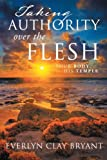 Taking Authority over the Flesh, Everlyn Clay Bryant, 1483671151