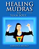 Healing Mudras for Your Soul, Sabrina Mesko, 0615810888