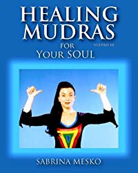 Healing Mudras for Your Soul: Yoga for Your Hands