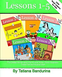 Little Music Lessons for Kids: Lessons 1-5: Five Sweet Stories about the Musical Notes, Piano Keyboard, Treble Clef and Musical Staff (Volume 10)