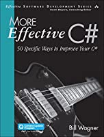 More Effective C#: 50 Specific Ways to Improve Your C#, 2nd Edition Front Cover