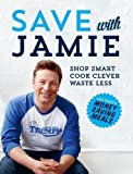 Save with Jamie Shop Smart, Cook Clever, Waste Less
