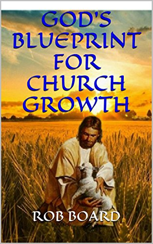 Gods blueprint for church growth kindle edition by rob board gods blueprint for church growth by board malvernweather Choice Image