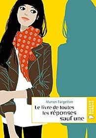 Le livre de toutes les réponses sauf une par Manon Fargetton