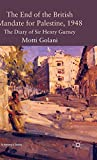 The End of the British Mandate for Palestine, 1948: The Diary of Sir Henry Gurney