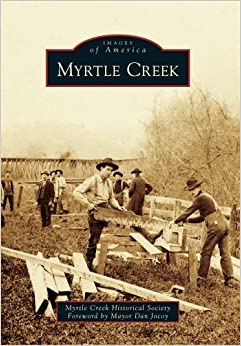 Myrtle Creek (Images of America) by Myrtle Creek Historical Society (2012-11-05)