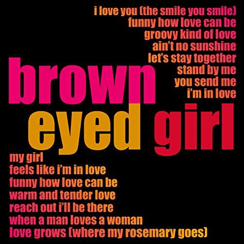 Brown Eyed Girl - Brown Eyed Girl....