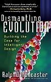 Dismantling Evolution: Building the Case for Intelligent Design (Examine the Evidence)