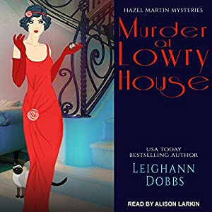 Murder at Lowry House: Hazel Martin Mysteries, Book 1 Audiobook by Leighann Dobbs Narrated by Alison Larkin