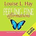 Feeling Fine Affirmations Hörbuch von Louise L. Hay Gesprochen von: Louise L. Hay