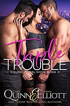 Triple Trouble (Found in Oblivion Book 2) by [Quinn, Cari, Elliott, Taryn]