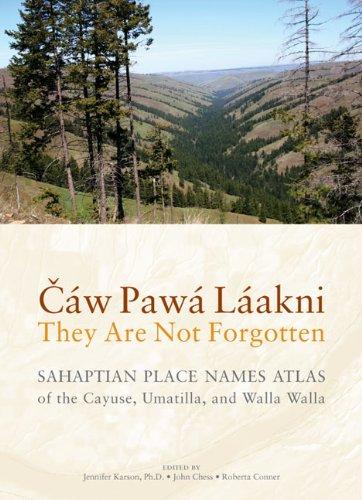 Cáw Pawá Láakni / They Are Not Forgotten: Sahaptian Place Names Atlas of the Cayuse, Umatilla, and Walla Walla (Road Map Of Washington Oregon And Idaho)