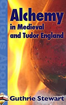 Alchemy in Medieval and Tudor England (Curious About Book 6) by [Stewart, Guthrie]