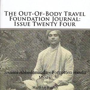 The Out-Of-Body Travel Foundation Journal: Issue Twenty Four: Swami Abhedananda - Forgotten Hindu Mystic Audiobook